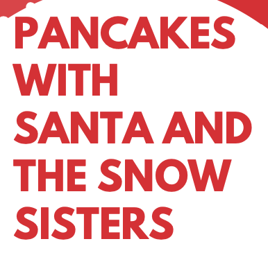 PANCAKES WITH SANTA AND THE SNOW SISTERS!